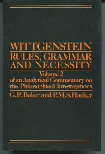 An Analytical Commentary of the Philosophical Investigations. Volume 2. Wittgenstein Rules, Grammar and Necessity.
