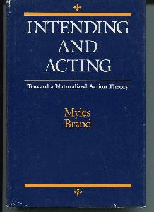 Intending and Acting. Toward a Naturalized Action Theory.