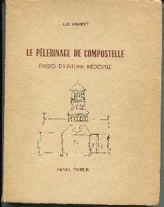 Le Pelerinage De Compostelle. Etudes D'Histoire Medievale.