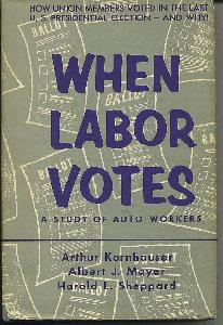 When Labor Votes. a Study of Auto Workers.