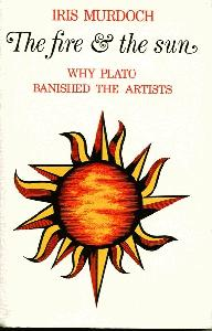 The Fire and the Sun. Why Plato Banished the Artists. Based Upon the Romanes Lecture 1976.