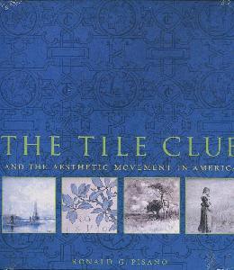 The Tile Club And The Aesthetic Movement in America.