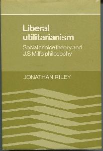 Liberal Utilitarianism. Social Choice Theory and J. S. Mill's Philosophy.