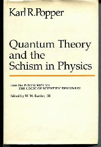 Quantum Theory and the Schism in Physics. From the Postscript to the Logic of Scientific Discovery.