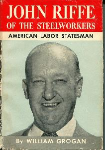 John Riffe of the Steelworkers. American Labor Statesman.