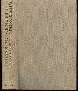Wittgenstein. Understanding and Meaning. Volume 1.