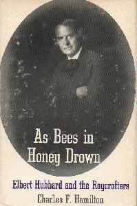 As Bees in Honey Drown. Elbert Hubbard and the Roycrofters.