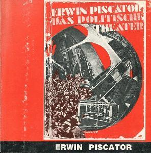 Das Politische Theater. Erwin Piscator 1893-1966.
