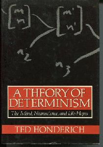 A Theory of Determinism. The Mind, Neuroscience, and Life-Hopes.