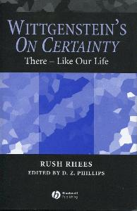 Wittgenstein's On Certainty. There - Like Our Life.