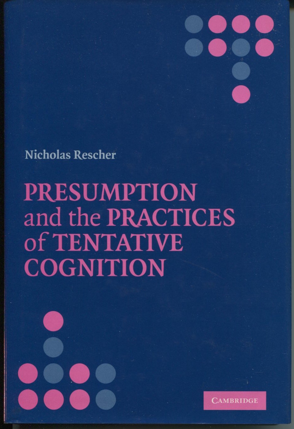 Presumption and the Practices of Tentative Cognition.