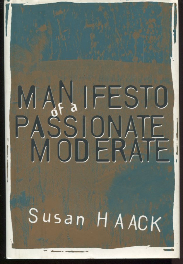 Manifesto of a Passionate Moderate. Unfashionable Essays.
