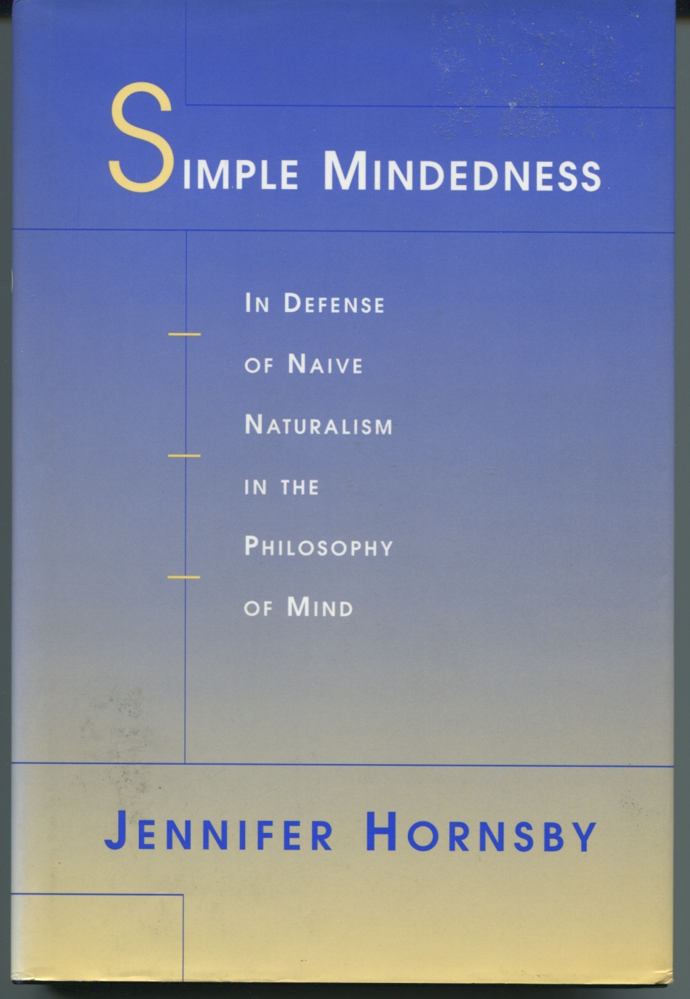 Simple Mindedness. In  Defense of Naive Naturalism in the Philosophy of Mind.