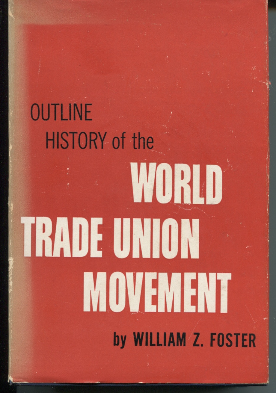 Outline History of the World Trade Union Movement.