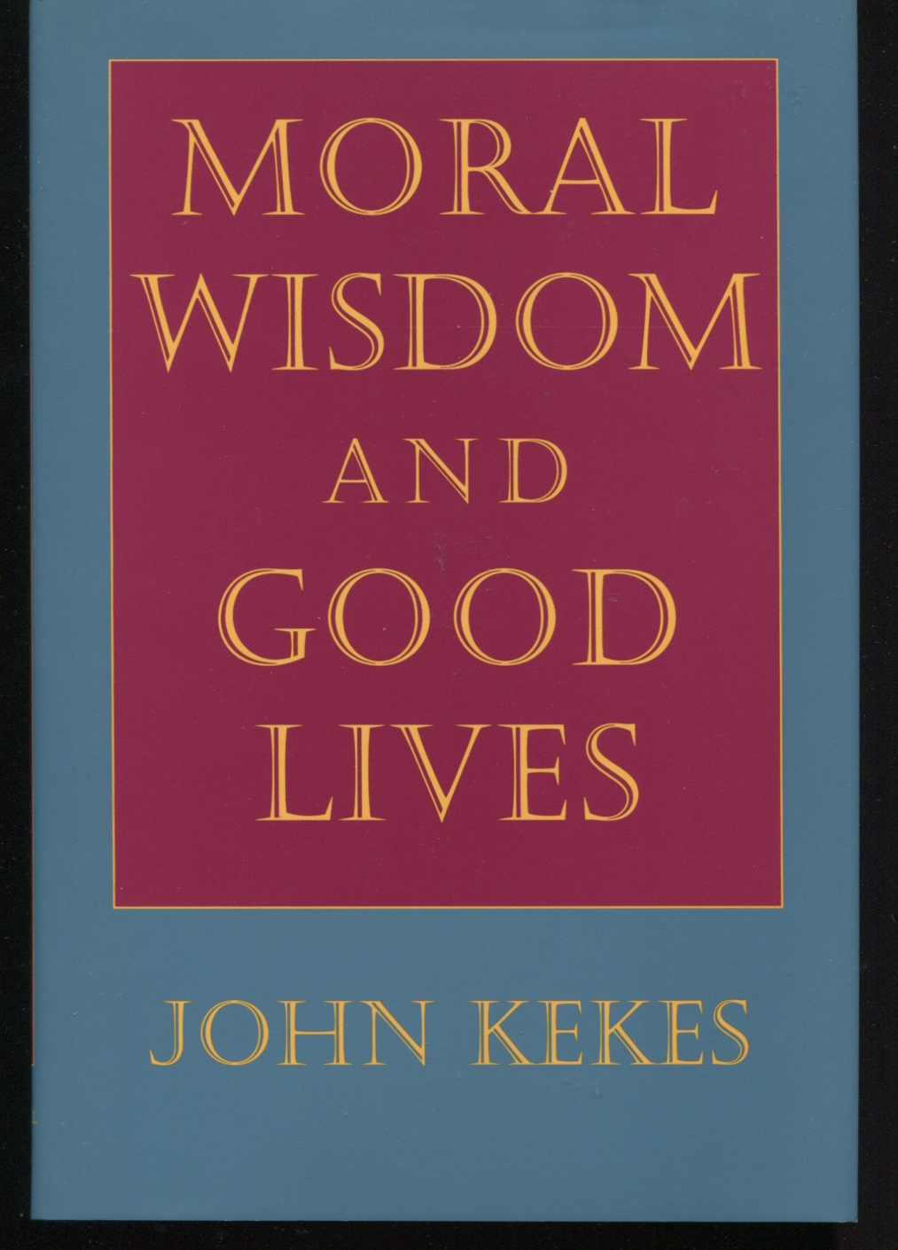 Moral Wisdom and Good Lives.