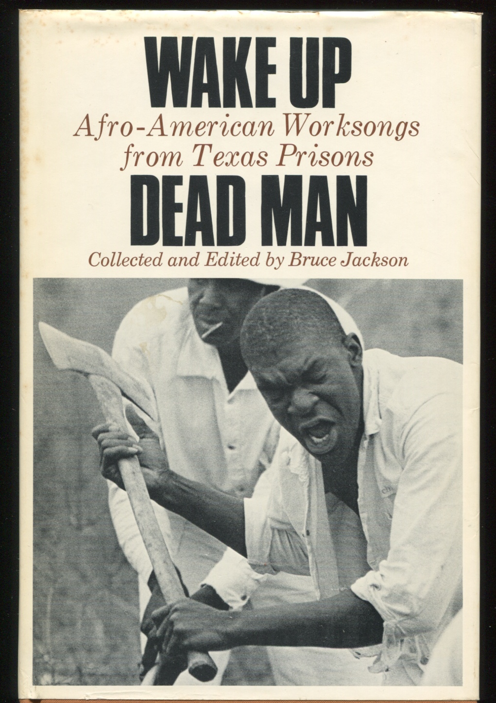 Wake Up Dead Man: Afro-American Worksongs from Texas Prisons. Collected by Bruce Jackson.