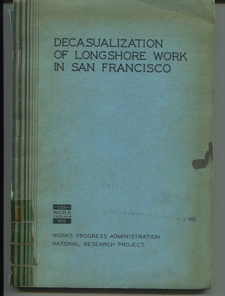 Decasualization of Longshore Work in San Francisco, Methods and Results of the Control of Dispatching and Hours Worked, 1935-37. WPA.