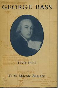 George Bass 1771-1803: His Discoveries, Romantic Life and Tragic Disappearance.