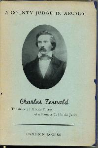 A County Judge in Arcady. Selected Private Papers of Charles Fernald Pioneer California Jurist with an introduction and Notes by Cameron Rogers.