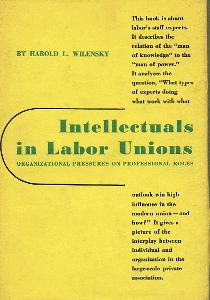 Intellectuals in Labor Unions: Organizational Pressures on Professional Roles.