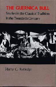 The Guernica Bull: Studies in the Classical Tradition in the Twentieth Century.