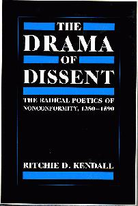 The Drama of Dissent: the Radical Poetics of Nonconformity, 1380-1590.