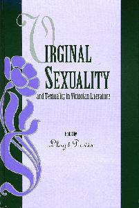 Virginal Sexuality and Textuality in Victorian Literature.