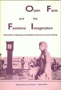 Open Form and the Feminine Imagination. (The Politics of Reading in Twentieth-Century Innovative Writing).