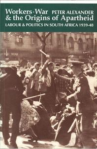 Workers, War and the Origins of Apartheid. Labour and Politics in South Africa, 1939-48.