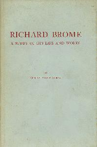 Richard Brome. A Study of His Life and Works.