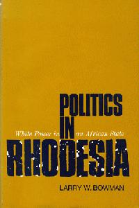 Politics in Rhodesia. White Power in an African State.