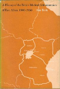 A History of the British Medical Administration of East Africa, 1900-1950.