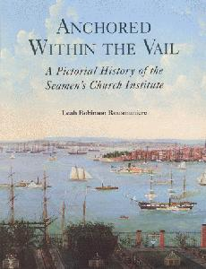 Anchored Within The Vail. A Pictorial History of the Seamen's Church Institute.