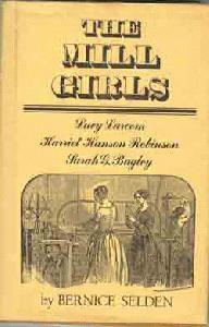 The Mill Girls: Lucy Larcom, Harriet Hanson Robinson, Sarah G. Bagley.